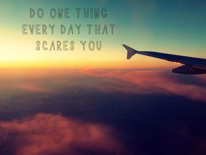 flight, fear, do one thing every day that scares you